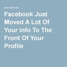 Facebook Just Moved A Lot Of Your Info To The Front Of Your Profile