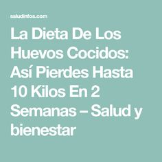 La Dieta De Los Huevos Cocidos: Así Pierdes Hasta 10 Kilos En 2 Semanas – Salud y bienestar Healthy Food List, Healthy Recipes, Food Lists, Boiled Eggs, Fast Diets, Health And Wellness, Exercises, Recipes, Health Recipes