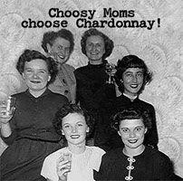 Choosy Moms choose Chardonnay or Merlot...