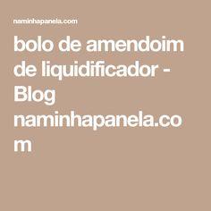 bolo de amendoim de liquidificador - Blog naminhapanela.com