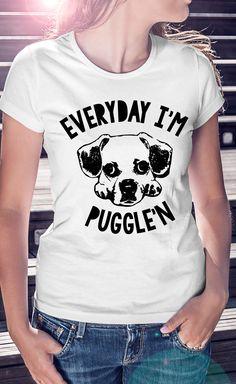 Every Day I'm Puggle'n T-Shirt | Dog Pug Puggle | Click Image To Purchase