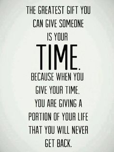 Value your time that you give to people!!