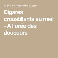 Cigares croustillants au miel - A l'orée des douceurs