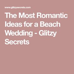 The Most Romantic Ideas for a Beach Wedding - Glitzy Secrets