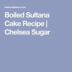 Boiled Sultana Cake Recipe | Chelsea Sugar