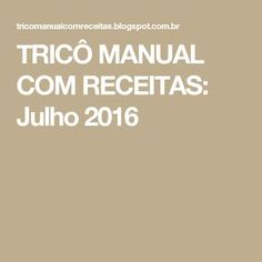 TRICÔ MANUAL COM RECEITAS: Julho 2016