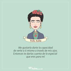 """""""Me gustaría darte la capacidad de verte a ti mismo a través de mis ojos. Entonces te darías cuenta de lo especial que eres para mí"""" Frida Kahlo #quote"""