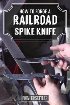 VIDEO How to Make a Railroad Spike Knife | DIY Knife Making by Pioneer Settler at http://pioneersettler.com/video-how-to-make-a-railroad-spike-knife-diy-knife-making/