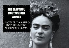 The Beautiful Mustachioed Woman: How Frida Kahlo Inspired Me To Accept My Flaws #FridaKahlo | Not Without My Coffee