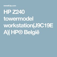HP Z240 towermodel workstation(J9C19EA)| HP® België