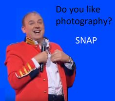 Do you like photography? SNAP!  One line quote by British comedian Tim Vine.