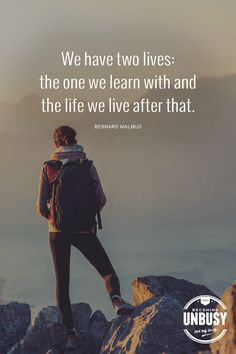 We have two lives: the one we learn with and the life we live after that.— Bernard Malmud *Love this quote and these life list ideas. Great suggestions.