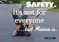 Safety. / It's not for everyone / ...but Moove is.