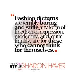 """Fashion dictums are terribly boring and stifle any form of freedom of expression, modernity, and, quite frankly, are for those who cannot think for themselves.""  For more daily stylist tips + style inspiration, visit: https://focusonstyle.com/styleword/ #fashionquote #styleword"