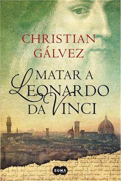 """Matar a Leonardo Da Vinci"" de Christian Gálvez"