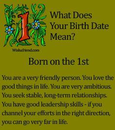 Born on the 1st; http://www.wishafriend.com/astrology/birthdatemean/1.php
