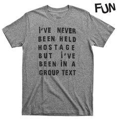I've never been held hostage but I've been in a group text. Super soft - Funny Shirts Humor - Ideas of Funny Shirts Humor - I've never been held hostage but I've been in a group text. Super soft grey triblend shirt from our friends at FUN Artists. Funny Shirt Sayings, Sarcastic Shirts, T Shirts With Sayings, Funny Tees, Cute Shirts, Funny Quotes, Awesome Shirts, Funny Hoodies, T Shirt Quotes
