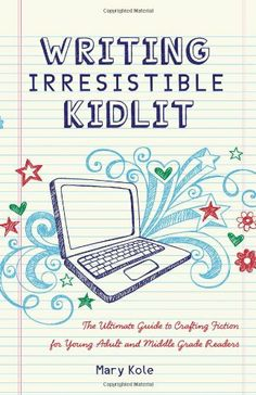 Writing Irresistible Kidlit: The Ultimate Guide to Crafting Fiction for Young Adult and Middle Grade Readers by Mary Kole. This one's intense!