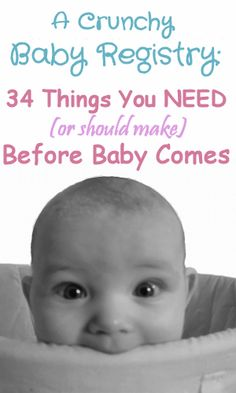 A Crunchy Baby Registry: 34 Things You NEED (or should make) Before Baby Comes from The More With Less Mom. Baby supply list for hippies, poor people, and moms of oopsies