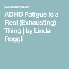ADHD Fatigue Is a Real (Exhausting) Thing | by Linda Roggli