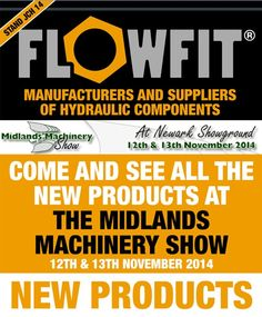 Flowfit are proud to announce we are exhibiting at the 'Midlands Machinery Show 2014'.  Come and see us at STAND: JCH 14 on the 12th & 13th November!!  Tickets and parking are free for visitors.  http://www.midlandsmachineryshow.com/