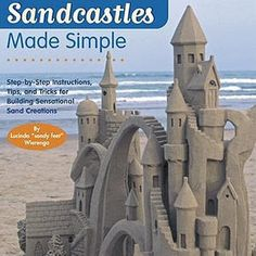 Sandcastles Made Simple: Step-by-Step Instructions, Tips, and Tricks for Building Sensational Sand Creations by Lucinda Wirenga ~ available at amazon.com .