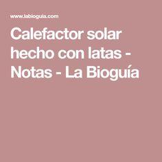 Calefactor solar hecho con latas - Notas - La Bioguía