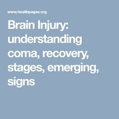 Brain Injury: understanding coma, recovery, stages, emerging, signs