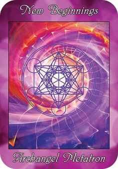 New Beginnings - Archangel Metatron ~ from the Ask Angels Oracle Cards