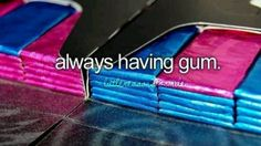 I usually have a good supply of gum:) lol