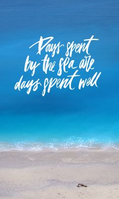 Days spent by the sea are days spent well. <3