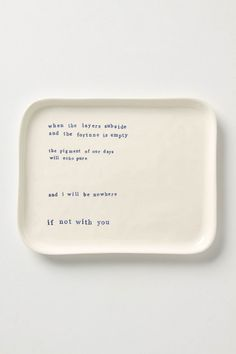 "Musings Tray from Anthropologie. Lines from Australian poet Kylie Johnson: ""when the layers subside / and the fortune is empty / the pigment of our days / will echo pure / and I will be nowhere / if not with you"""