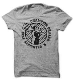 Champion Griller https://www.sunfrogshirts.com/Funny/champion-griller-self-appointed-funny-tshirt.html?3686