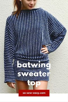 The Batwing Sweater Top Pattern comes in sizes S to 3XL and can be done using a serger only.  It is a super easy outfit to sew and even easier to wear.  My preference would be stockings and high boots if worn as a mini dress.  Leggings and fur slipper boots would be my outfit at home with a book and a cup of tea.