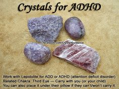 Crystal Guidance: Crystal Tips and Prescriptions - ADHD (Attention Deficit Disorder). Top Recommended Crystals: Lepidolite  Additional Crystal Recommendations: Azurite, Charoite, Fluorite, Sodalite.  ADD and ADHD are associated with the Third Eye chakra. Carry with you (or your child). You can also place it under their pillow if they can't or won't carry it with them. This way it can work with them and help them while they sleep.
