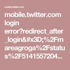 mobile.twitter.com login error?redirect_after_login=%2Fmareagroga%2Fstatus%2F514155720481443840%2Fphoto%2F1
