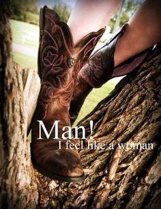 I feel like a women--Shania Twain