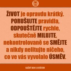 citáty - ŽIVOT je opravdu krátký, porušujte Story Quotes, Good Jokes, Motto, True Stories, Best Quotes, Quotations, Motivation, Words, Psychology