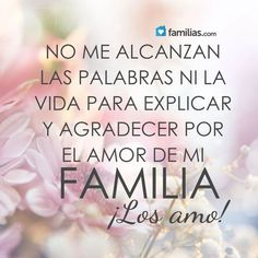 Family Quotes, Me Quotes, Quotes Images, Spanish Quotes Love, English Quotes, Love My Family, My Love, Positive Thoughts, Favorite Quotes