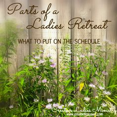 Planning a Ladies Retreat:  Parts of a Retreat - What to put on the schedule  #ladiesretreat  #womensministry
