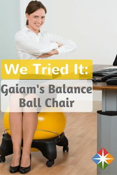 We Tried It: Gaiam's Balance Ball Chair. Find out what we thought about this interesting way to sit at your desk.
