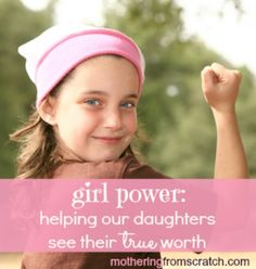Girl Power- helping our daughters see their true worth- great stuff on addressing modesty too.