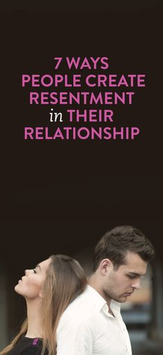 7 Ways People Create Resentment in their Relationship