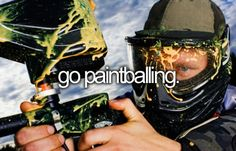 go paintballing. - with my best friends :)