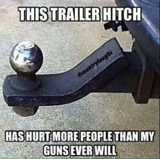 Watch out for those hitches, they will take you down! My guns on the other hand are safely tucked away in a safe.