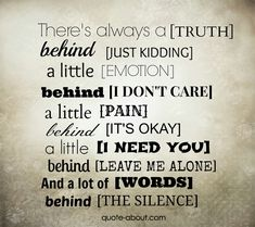 There's always a truth behind just kidding, a little emotion behind i don't care