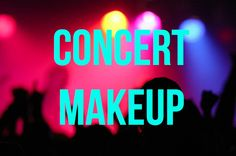 How to Achieve the Perfect Concert Makeup   College Gloss