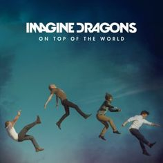 Imagine dragons- On top of the world
