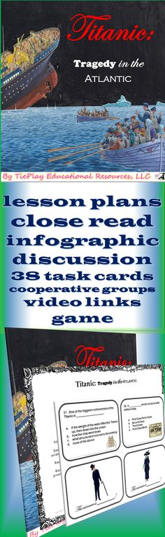 """Price $4.75 Extra, extra, read all about it! The story of the Titanic is a fascinating account of a ship once known as """"unsinkable"""". Learners answer 38 questions after reading and participating in activities about the Titanic. Titanic: Tragedy in the Atlantic can be used as a class game, in cooperative groups or as an ELA center."""