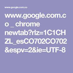 www.google.com.co _ chrome newtab?rlz=1C1CHZL_esCO702CO702&espv=2&ie=UTF-8